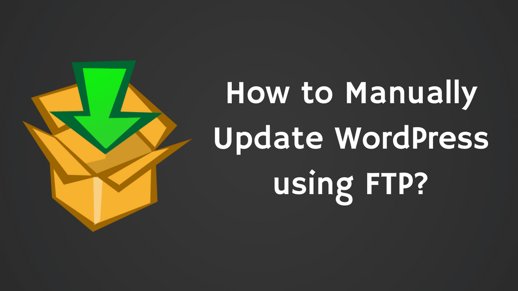 How to Manually Update WordPress using FTP?