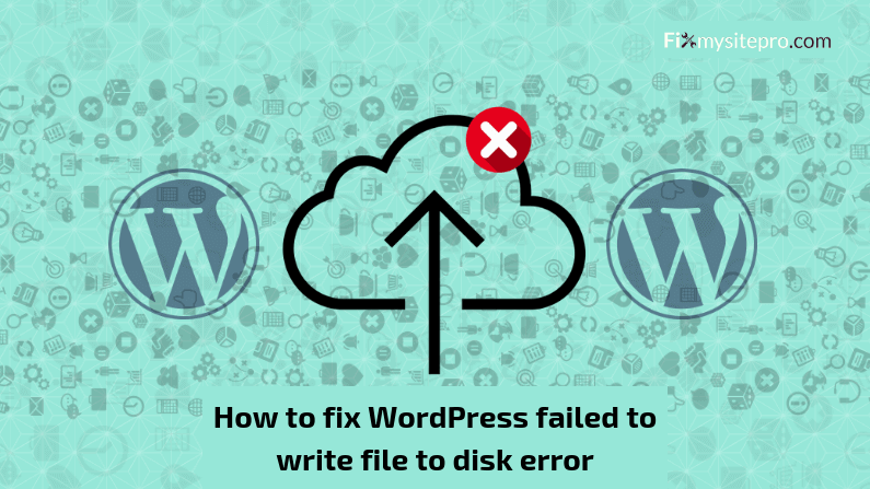 How to fix WordPress failed to write file to disk error