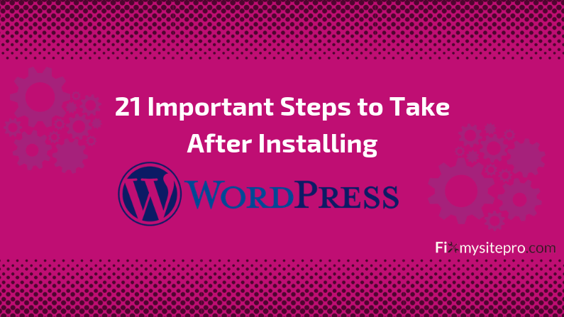 21 Important Steps to Take After Installing WordPress in 2019