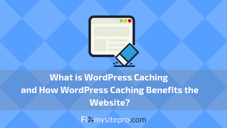 What is WordPress Caching and How it Benefits the website?