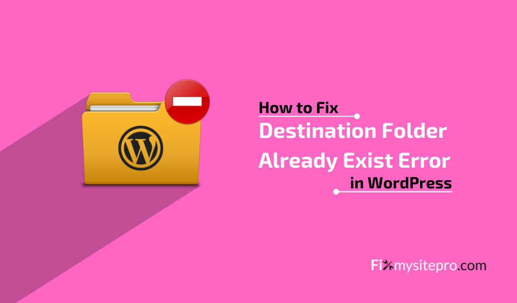 How to Fix the Destination Folder Already Exist Error in WordPress
