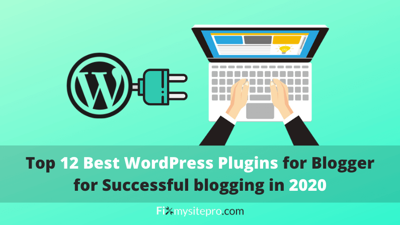 Top 12 Best WordPress Plugins for Bloggers for Successful blogging(2020)